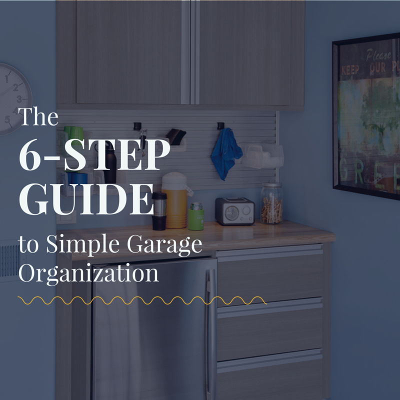 the 6-step guide to simple garage organization