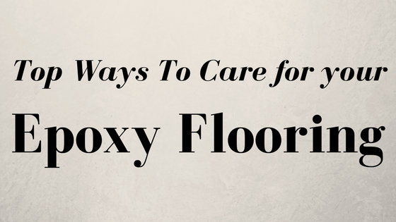 Top-Ways-To-Care-for epoxy-flooring.png